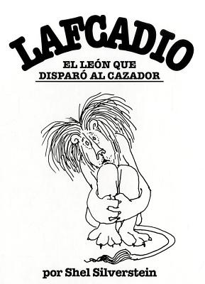 Lafcadio, el leon que disparo al cazador / Lafcadio, the Lion Who Shot Back By Silverstein, Shel